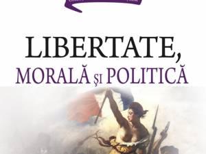 """Octavian Opriş: """"Libertate, morală şi politică"""""""