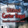 "Cornel Nemetzi: ""Ultimul curier ilegal"""