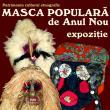 """Expoziţia temporară """"Patrimoniu cultural etnografic - Masca populară de Anul Nou"""", la Hanul Domnesc"""